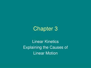 Linear Kinetics  Explaining the Causes of  Linear Motion
