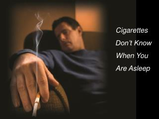 Cigarettes Don t Know When You Are Asleep