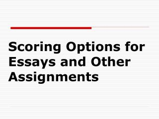 Scoring Options for Essays and Other Assignments