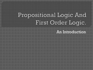 Propositional Logic And First Order Logic.
