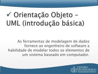 Orientação Objeto – UML (introdução básica)