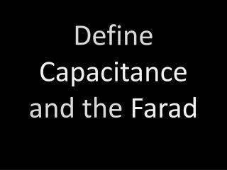 Define  Capacitance  and the  Farad