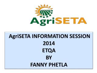 AgriSETA  INFORMATION SESSION   2014 ETQA BY FANNY PHETLA