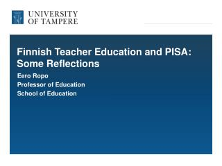 Finnish Teacher  Education and PISA: Some R eflections