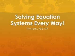 Solving Equation Systems Every Way!