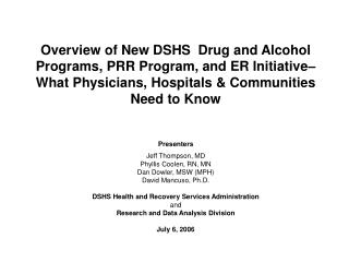 Overview of New DSHS  Drug and Alcohol Programs, PRR Program, and ER Initiative  What Physicians, Hospitals  Communities