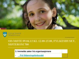 OD-MØTE 09.04.13 KL 12.00-15.00, FYLKESHUSET, MØTEROM 700