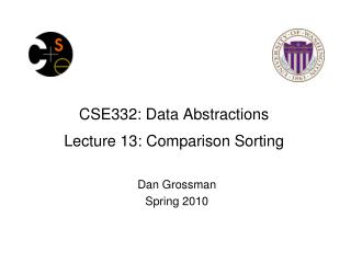 CSE332: Data Abstractions Lecture  13: Comparison Sorting