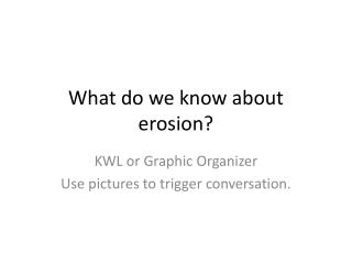 What do we know about erosion?