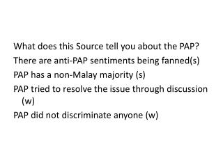 What  does this Source tell you about the PAP? There are anti-PAP sentiments  being fanned(s)
