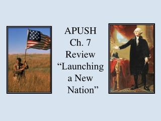 "APUSH Ch. 7 Review ""Launching  a New   Nation"""