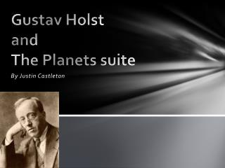 Gustav Holst and The Planets suite