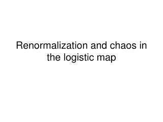 Renormalization and chaos in the logistic map