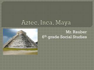 Aztec, Inca, Maya