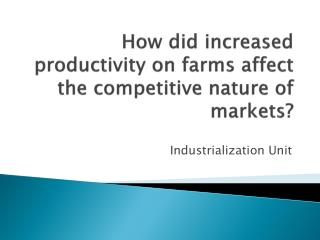 How did increased productivity on farms affect the competitive nature of markets?