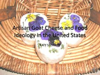 Artisan Goat Cheese and Food Ideology in the United States
