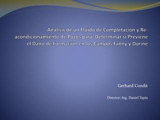 Gerhard Condit Director: Ing. Daniel Tapia