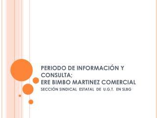 PERIODO DE INFORMACIÓN Y CONSULTA;  ERE BIMBO MARTINEZ COMERCIAL