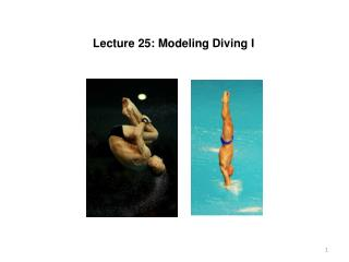 Lecture 25: Modeling Diving I