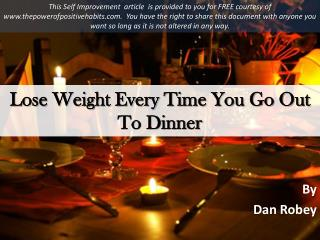 Lose weight every time you go out to dinner