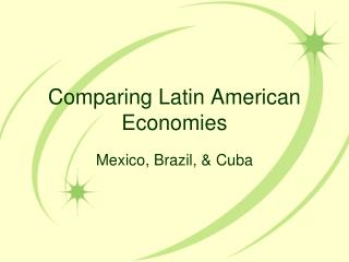 Comparing Latin American Economies