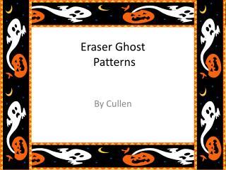 Eraser  Eraser  Ghost   Patterns  g
