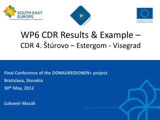 WP6 CDR  Results  &  Example  –  CDR 4. Štúrovo –  Estergom  -  Visegrad