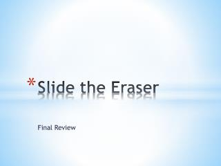 Slide the Eraser