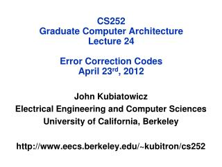 CS252 Graduate Computer Architecture Lecture  24 Error Correction Codes April  23 rd , 2012