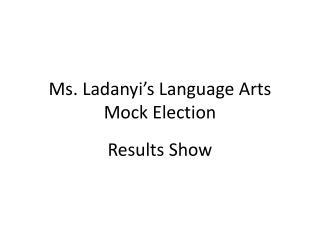Ms.  Ladanyi�s  Language Arts Mock Election