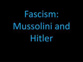 Fascism: Mussolini and Hitler
