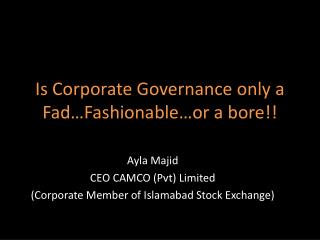 Is Corporate Governance only a Fad…Fashionable…or a bore!!