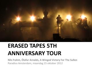 ERASED TAPES 5TH ANNIVERSARY TOUR