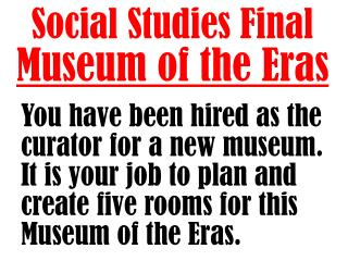 Social Studies Final Museum of the Eras