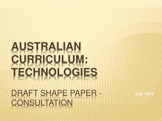 Australian Curriculum: Technologies Draft Shape Paper - Consultation