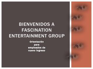 BIENVENIDOS A  fascination Entertainment Group