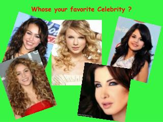 Whose your favorite Celebrity ?