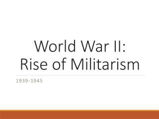 World War II: Rise of Militarism