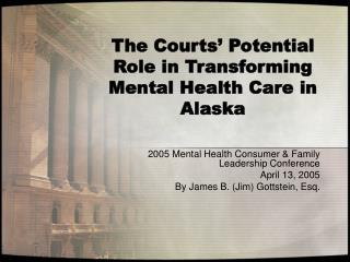 The Courts  Potential Role in Transforming Mental Health Care in Alaska