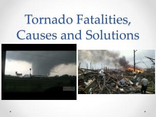 Tornado Fatalities, Causes and Solutions