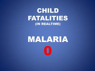 CHILD  FATALITIES  (IN REALTIME) MALARIA