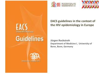 EACS guidelines in the  context  of the HIV  epidemiology  in Europe Jürgen Rockstroh