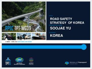 Title:  Road Safety   Strategy  of  korea Presenter's  Name:  soojae  Yu  Economy :   Korea