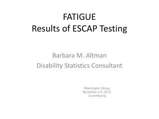 FATIGUE Results of ESCAP Testin g