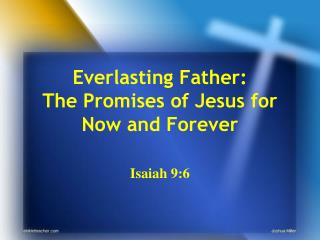 Everlasting Father:  The  Promises of Jesus for Now and Forever