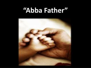 """Abba Father"""