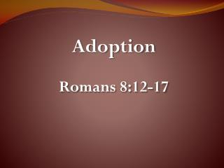 Adoption Romans  8:12-17