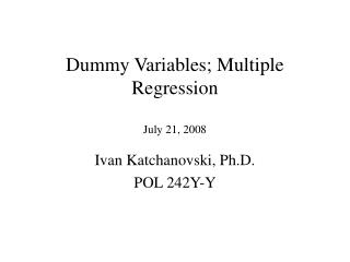Dummy Variables; Multiple Regression   July 21, 2008