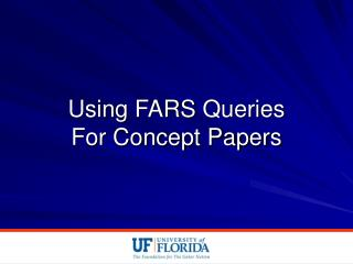 Using FARS  Queries                      For Concept Papers