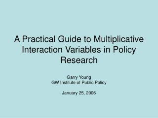 A Practical Guide to Multiplicative Interaction Variables in Policy Research